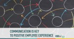 Communication is key to Positive Employee Experience