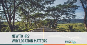 New to HR? Location, Location, Location