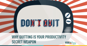 Why Quitting Is the Secret to Ultimate Productivity