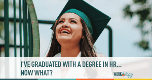 You've recently graduated with a degree in human resources. Now what?