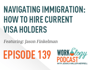 Ep 139 – Navigating Immigration: How to Hire Current Visa Holders