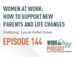 women at work: how to support new parents and life changes