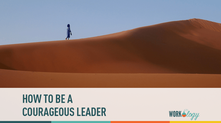 how to be a courageous leader