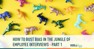 how to bust bias in the jungle of employee interviews part 1