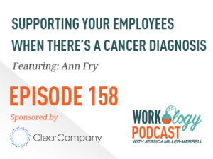 Ep 158 – Supporting Your Employees When There's a Cancer Diagnosis