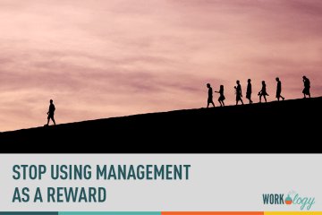 stop using management as a reward