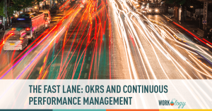 How OKRs and Continuous Performance Management® put my Company (and Career) in the Fast Lane