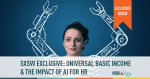 SXSW Exclusive: Universal Basic Income's Role in the Future of HR