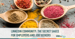 LinkedIn Community: The Secret Sauce for Employers and Job Seekers