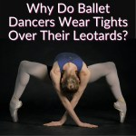 Why Do Ballet Dancers Wear Tights Over Their Leotards