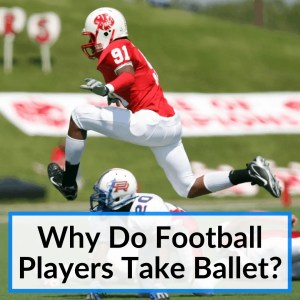 Why Do Football Players Take Ballet