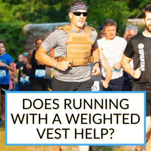 Does Running With A Weighted Vest Help
