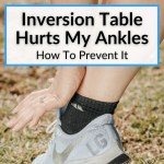 Inversion Table Hurts My Ankles