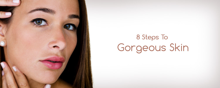 8 Steps To Gorgeous Skin