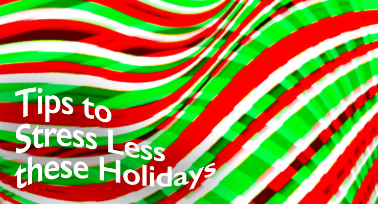 Tips to Stress Less these Holidays