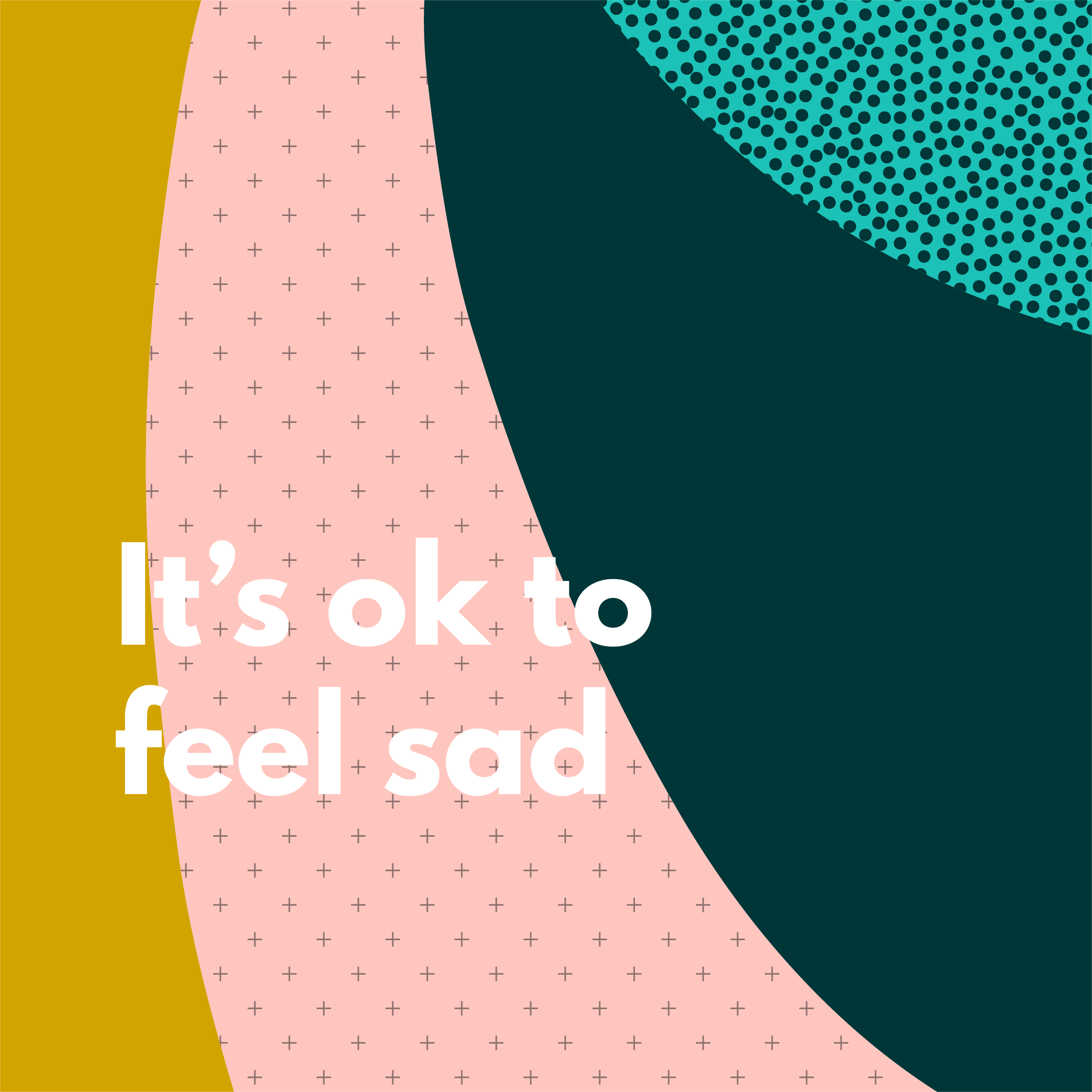 It's ok to feel sad