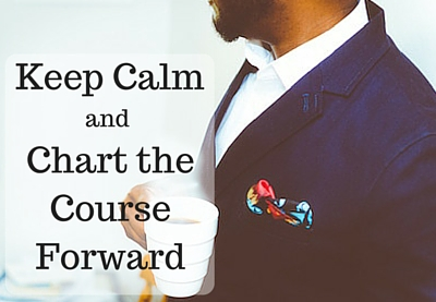 keep calm and chart the course forward