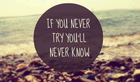 if-you never try you`ll never know