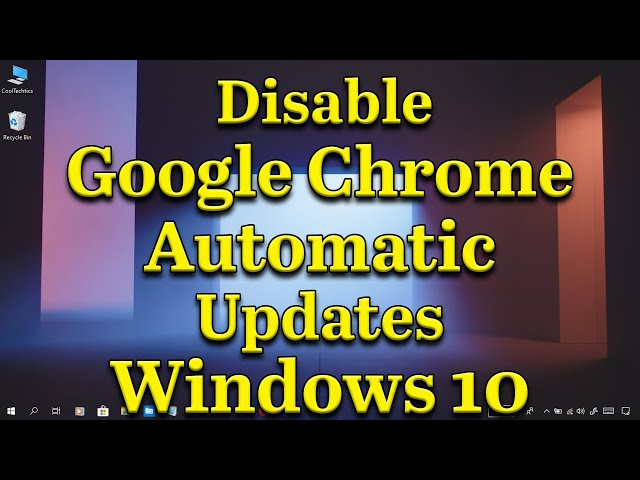 How to Disable Google Chrome Automatic Updates In Windows 10