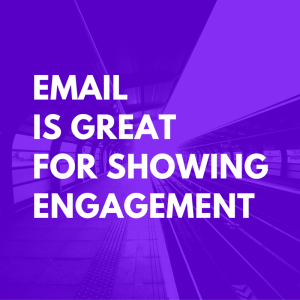 email is great for showing engagement