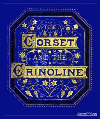 The Corset and the Crinolin: A Book of Modes and Costumes.