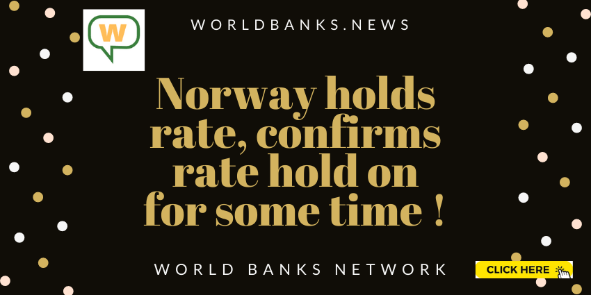 Norway holds rate, confirms rate hold on for some time !