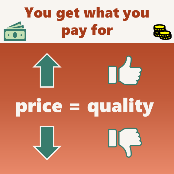 Idiom - You get what you pay for