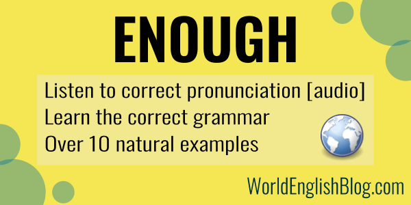 English vocabulary - enough Listen to correct pronunciation  Learn the correct grammar Over 10 natural examples