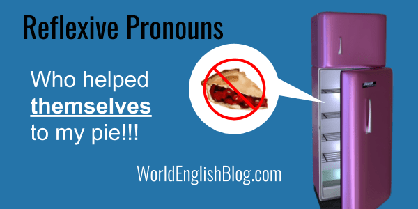Reflexive pronouns Who helped themselves to my pie!?