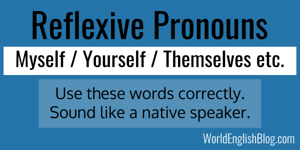 English grammar Reflexive pronouns Myself / Yourself / Himself / Herself / Themselves
