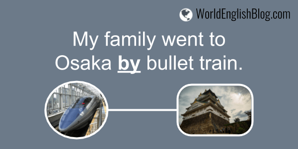 My family went to Osaka by bullet train. English preposition BY