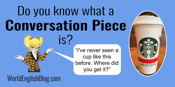 Do you know what a conversation piece is?