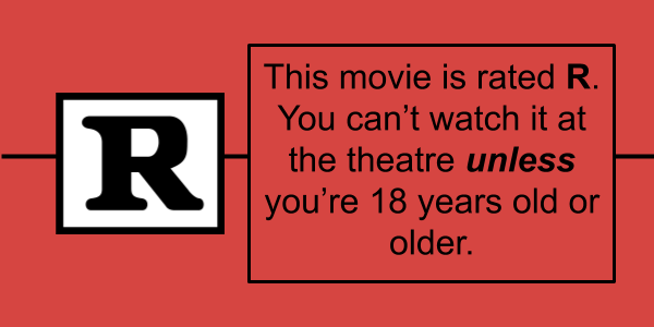 You can't watch it at the theatre unless you're 18 years old or older.