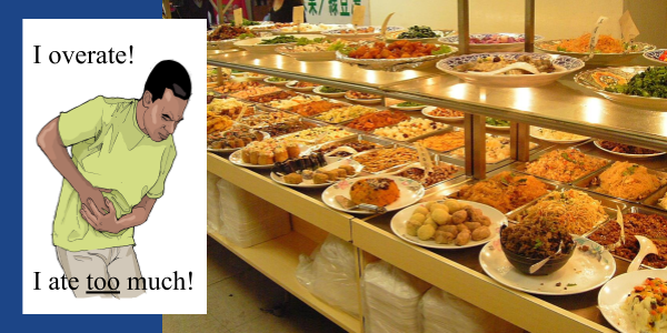 If you eat too much at a buffet and now your stomach hurts, it may be because you overate.