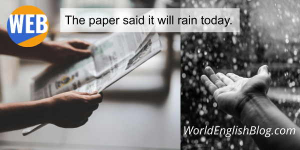 Reported speech The paper said it will rain today.
