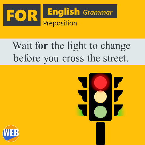 How to use English preposition FOR Wait for the light to change before you cross the street.