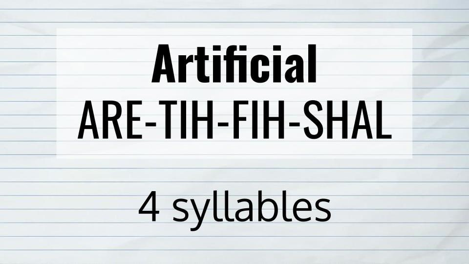 artificial has 4 syllables