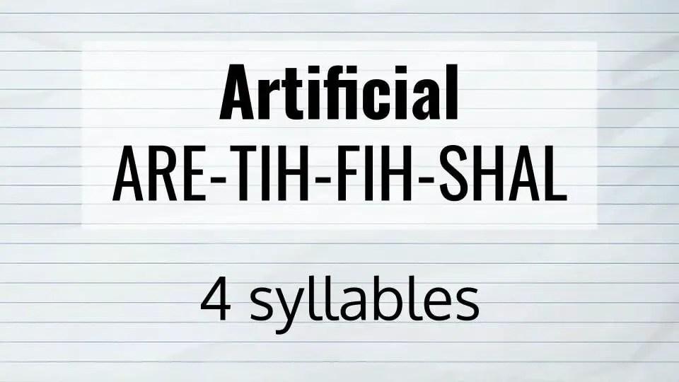 artificial has 4 syllables