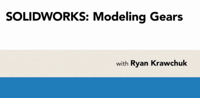 SOLIDWORKS: Modeling Gears with Ryan Krawchuk