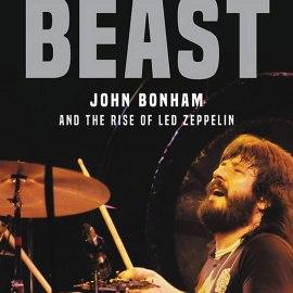 Beast: John Bonham and the Rise of Led Zeppelin (Premium)