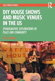DIY House Shows and Music Venues in the US  Ethnographic Explorations of Place and Community (SOAS Studies in Music) (Premium)