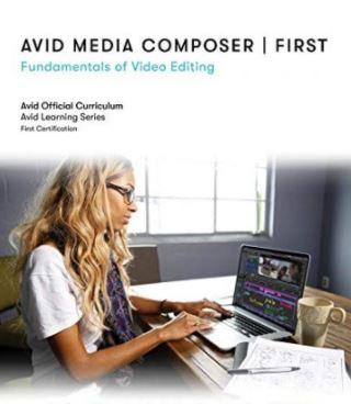 Avid Media Composer First Fundamentals of Video Editing