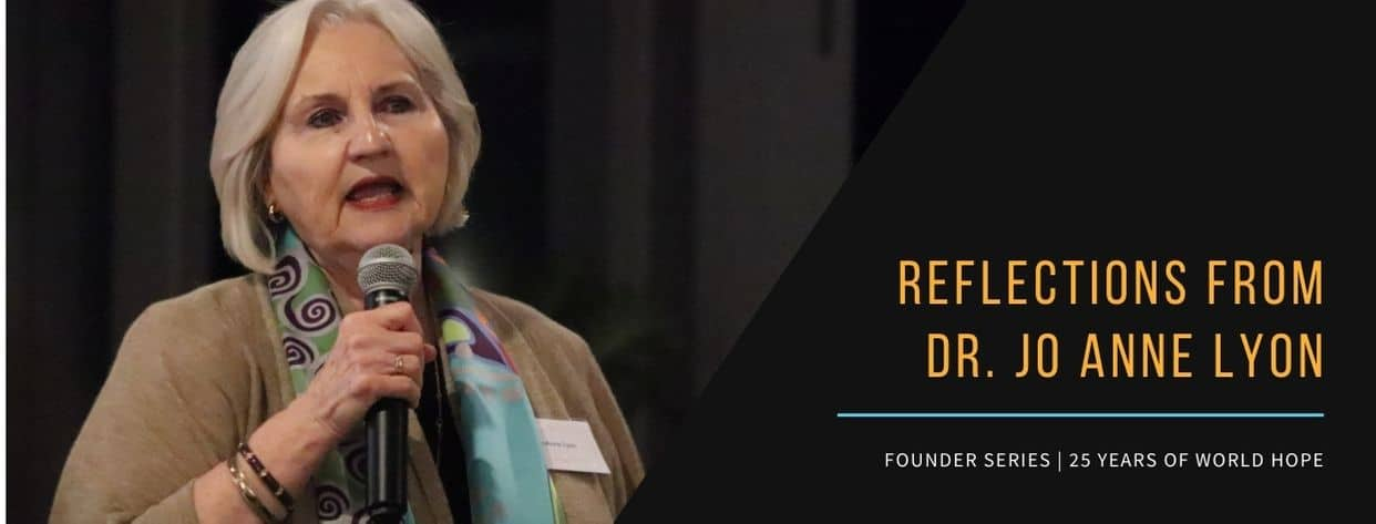Reflections from Dr. Jo Anne Lyon. Founder Series | 25 Years of World Hope