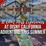 The Disneyland Resort is filled with plenty of fun this summer. If you are headed to Disney California Adventure park, here are 10 not-to-miss experiences! #disney #disneyland #californiaadventure