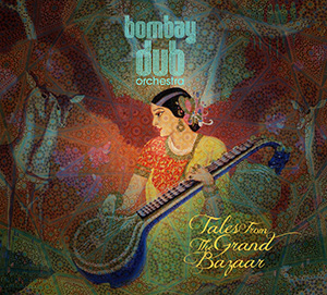 Tales from the Grand Bazaar - Bombay Dub Orchestra