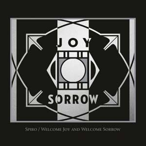 Spiro-Welcome-Joy-&-Welcome-Sorrow-WMR