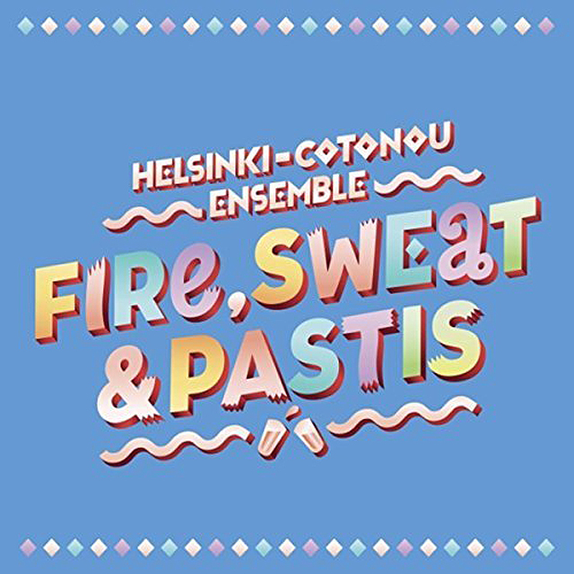 Helsinki-Cotonou Ensemble - Fire, Sweat & Pastis