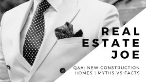 Real Estate Joe | Q&A: New Construction Homes | Myths vs Facts