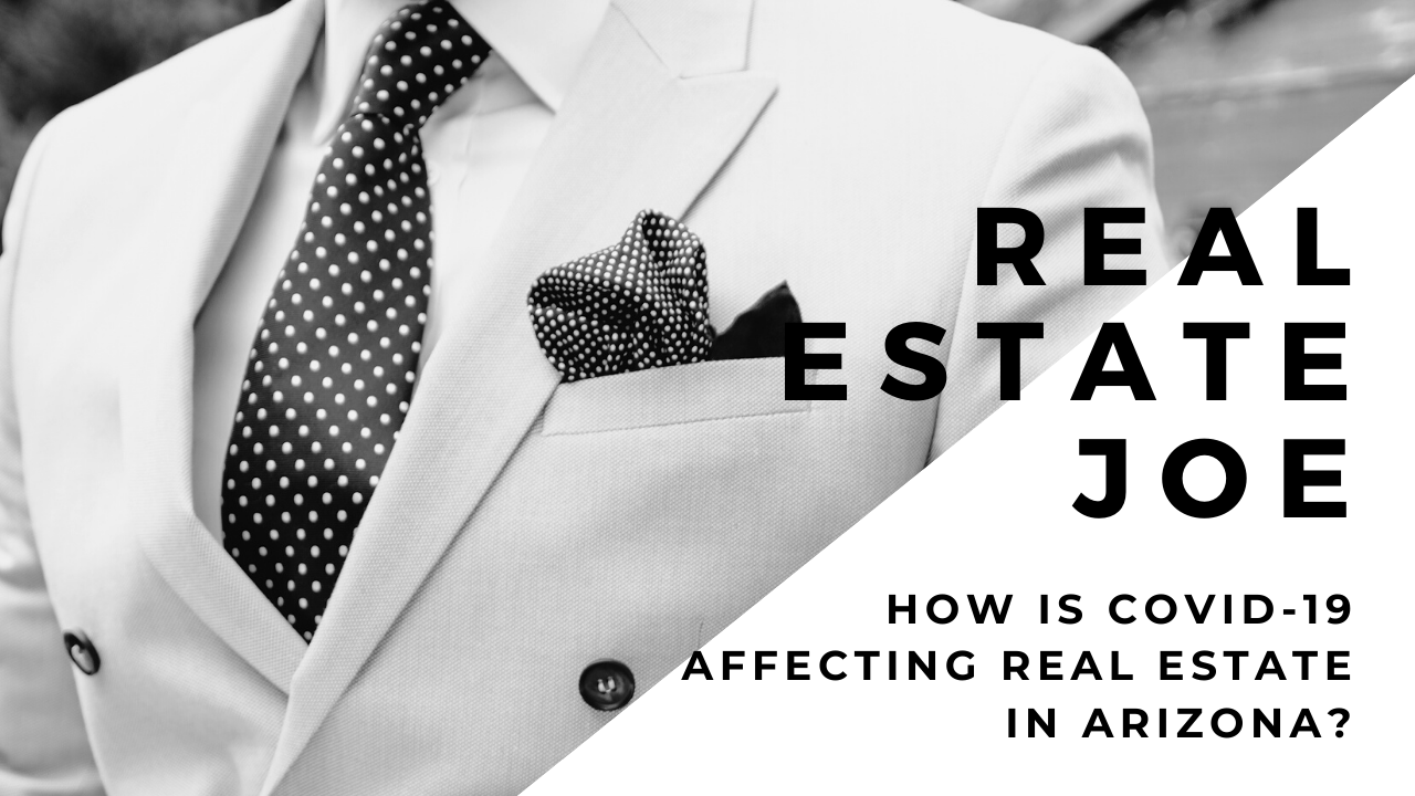 Real Estate Joe | How is COVID-19 Affecting Real Estate In Arizona?