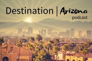 Destination Arizona Podcast Cover